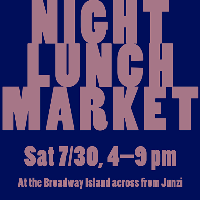 Night market / block party / chill event at the Broadway Island across from Junzi Kitchen.  * FOO...